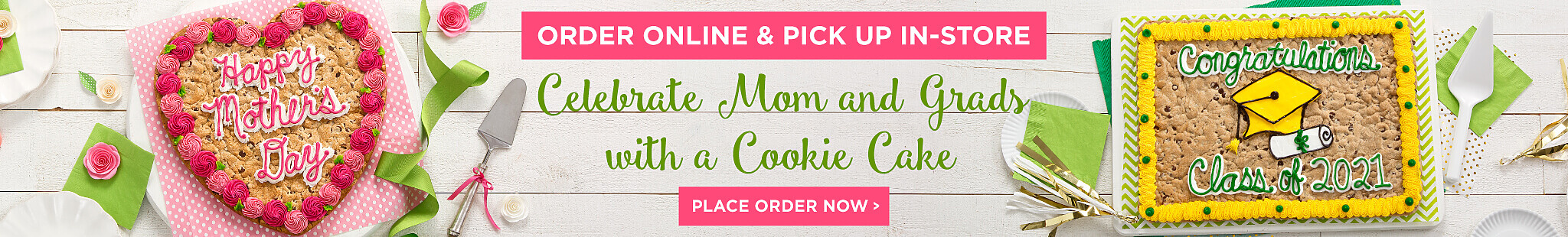 Celebrate Mom and Grads with a Cookie Cake. Place your order Now. Order online and pick up in store