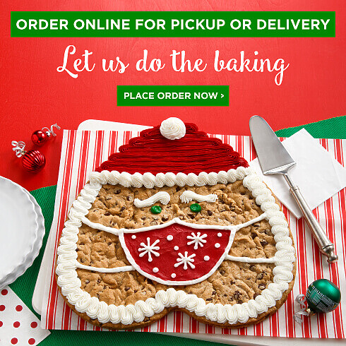 ORDER ONLINE PICK UP IN STORE. LET US DO THE BAKING. PLACE ORDER NOW