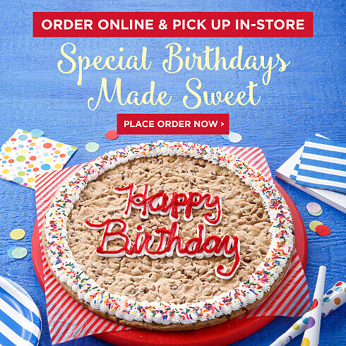 Birthdays Made Special. Order Online And Pick Up In Store