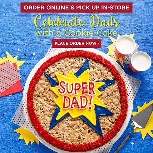 Cookie Cakes for Dads. Order online & pick up in store.